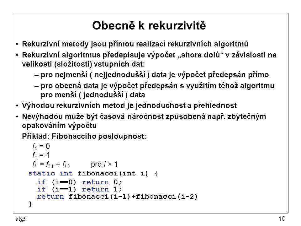 """alg510 Obecně k rekurzivitě Rekurzivní metody jsou přímou realizací rekurzivních algoritmů Rekurzivní algoritmus předepisuje výpočet """"shora dolů v závislosti na velikosti (složitosti) vstupních dat: –pro nejmenší ( nejjednodušší ) data je výpočet předepsán přímo –pro obecná data je výpočet předepsán s využitím téhož algoritmu pro menší ( jednodušší ) data Výhodou rekurzivních metod je jednoduchost a přehlednost Nevýhodou může být časová náročnost způsobená např."""