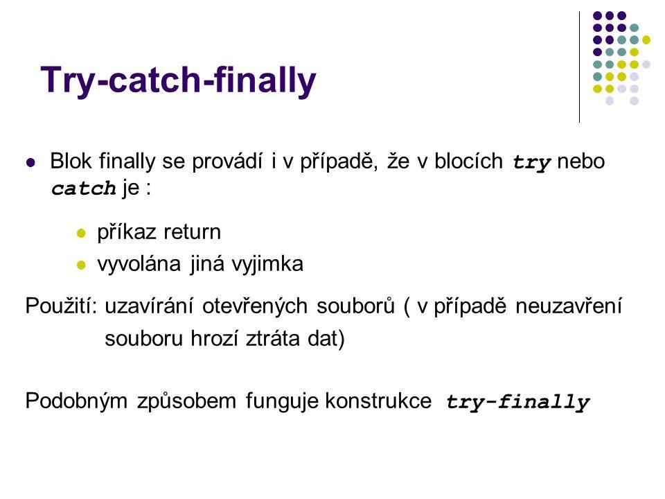 Try-catch-finally Blok finally se provádí i v případě, že v blocích try nebo catch je : příkaz return vyvolána jiná vyjimka Použití: uzavírání otevřených souborů ( v případě neuzavření souboru hrozí ztráta dat) Podobným způsobem funguje konstrukce try-finally