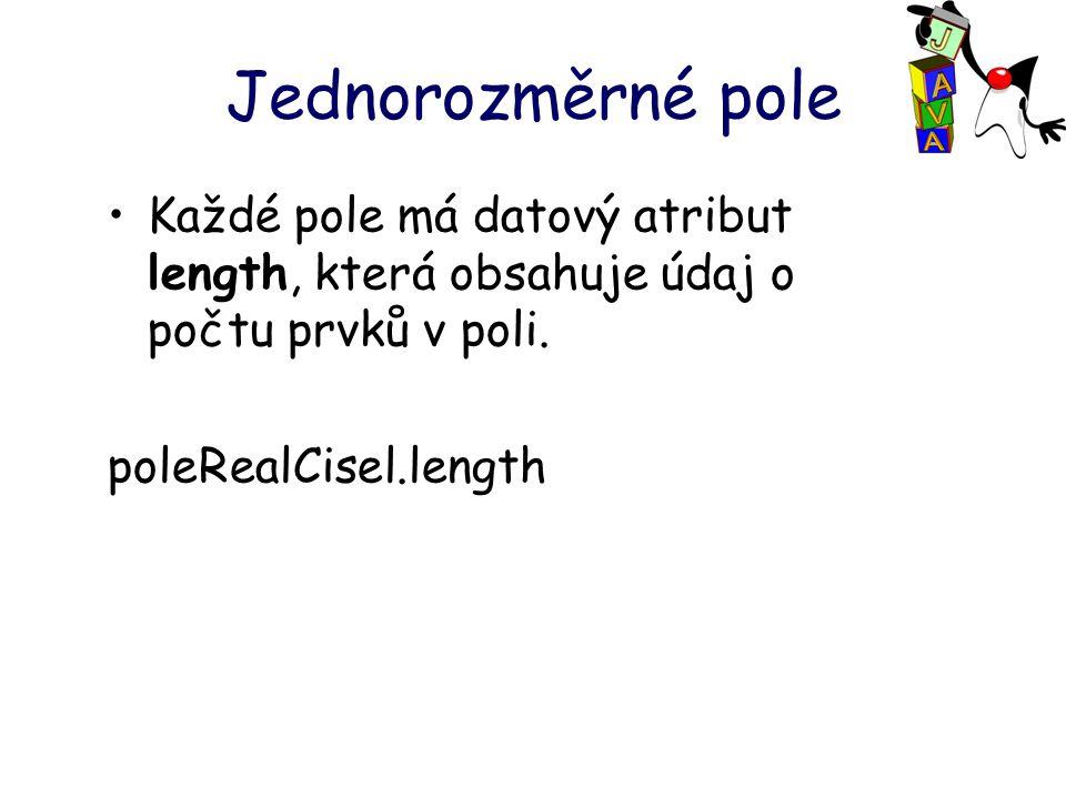 Jednorozměrné pole Každé pole má datový atribut length, která obsahuje údaj o počtu prvků v poli.