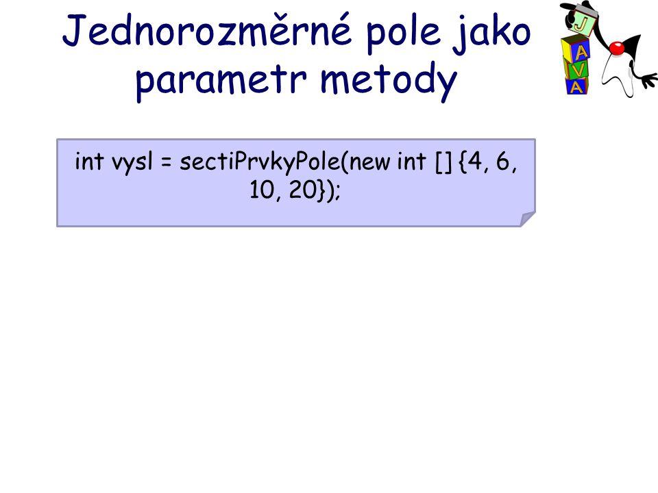 Jednorozměrné pole jako parametr metody int vysl = sectiPrvkyPole(new int [] {4, 6, 10, 20});