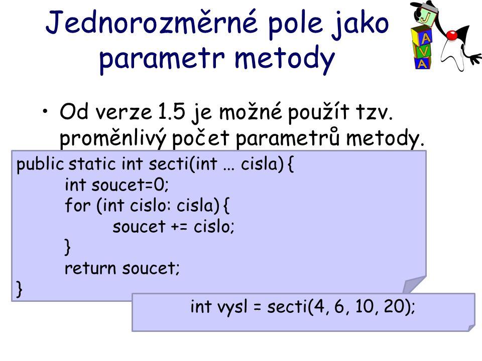 Jednorozměrné pole jako parametr metody Od verze 1.5 je možné použít tzv.