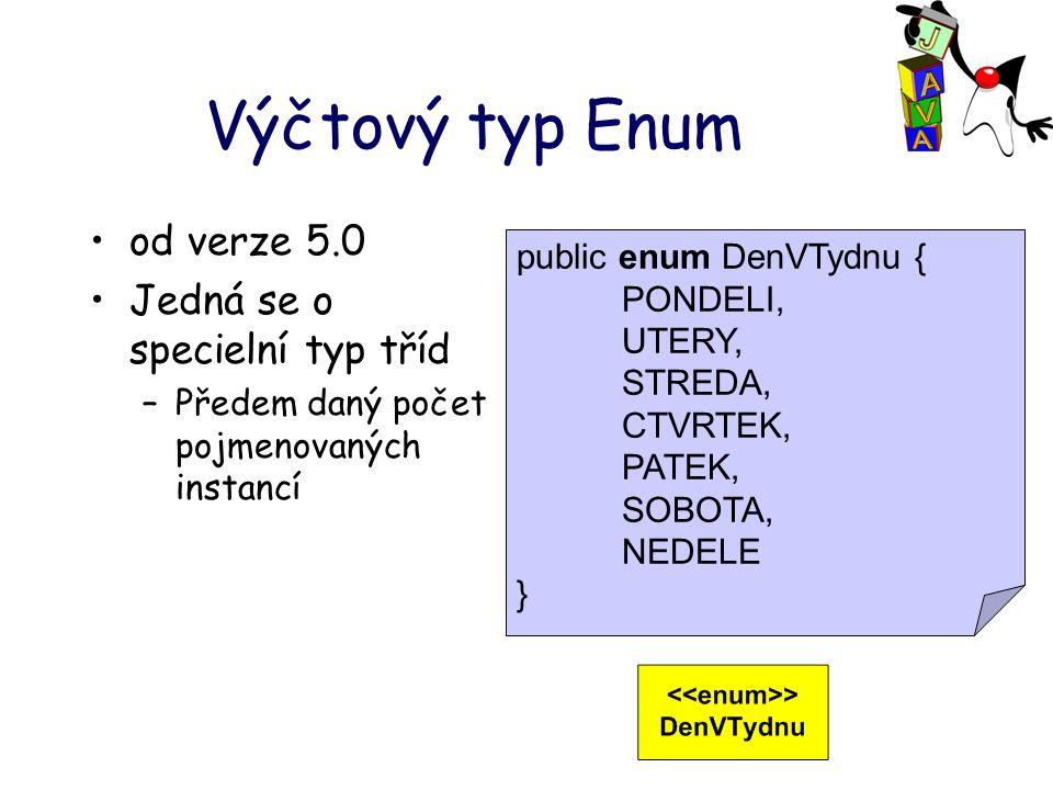 Výčtový typ Enum od verze 5.0 Jedná se o specielní typ tříd –Předem daný počet pojmenovaných instancí public enum DenVTydnu { PONDELI, UTERY, STREDA, CTVRTEK, PATEK, SOBOTA, NEDELE }