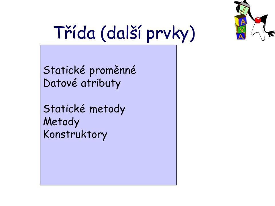 Statické proměnné Datové atributy Statický inicializační blok Statické metody Metody Konstruktory Vnitřní třídy Statické vnitřní třídy Třída (další prvky)
