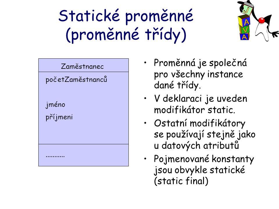 Statické proměnné (proměnné třídy) Proměnná je společná pro všechny instance dané třídy.