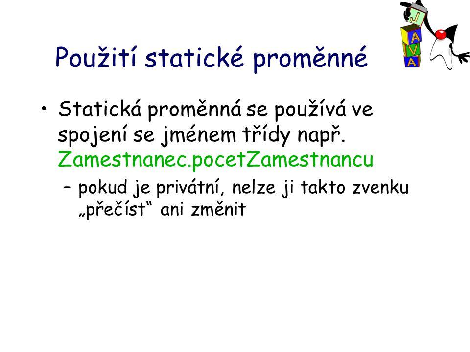 Použití statické proměnné Statická proměnná se používá ve spojení se jménem třídy např.