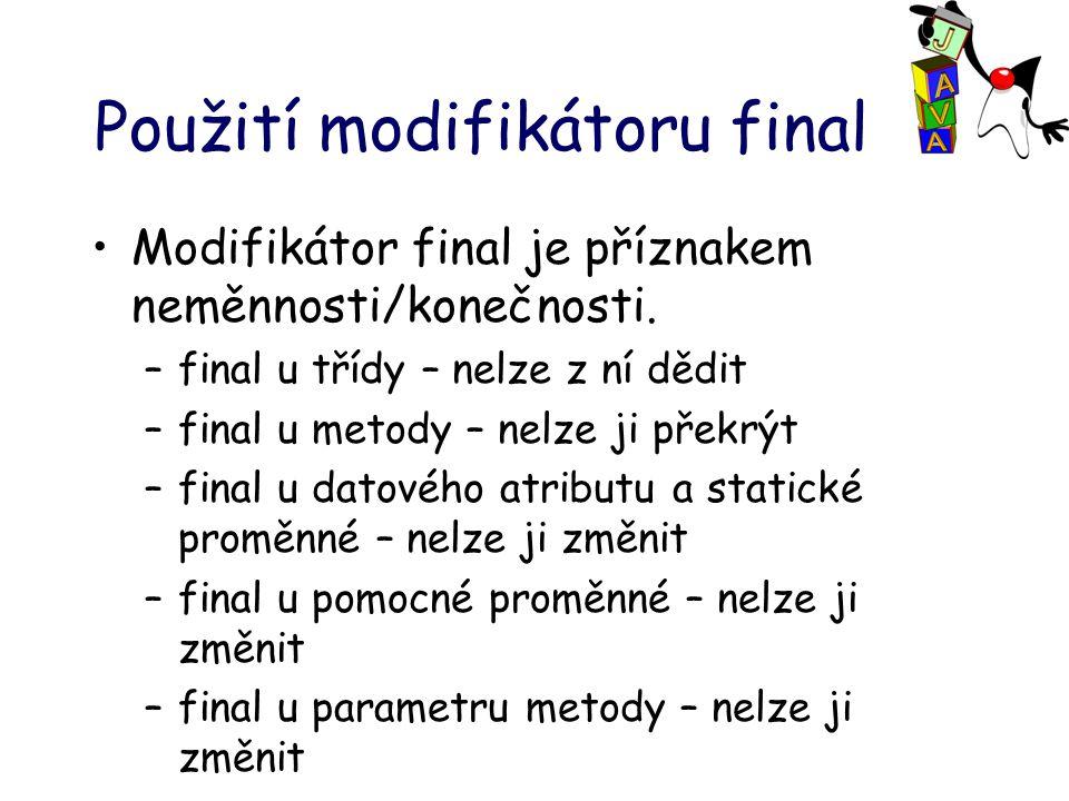 Použití modifikátoru final Modifikátor final je příznakem neměnnosti/konečnosti.