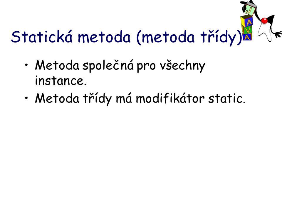 Statická metoda (metoda třídy) Metoda společná pro všechny instance.