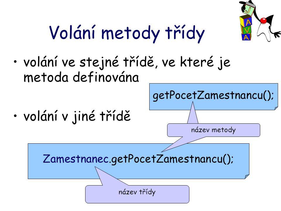 Volání metody třídy volání ve stejné třídě, ve které je metoda definována volání v jiné třídě getPocetZamestnancu(); Zamestnanec.getPocetZamestnancu(); název třídy název metody