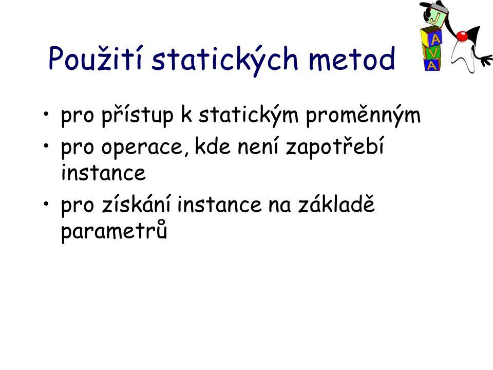 Použití statických metod pro přístup k statickým proměnným pro operace, kde není zapotřebí instance pro získání instance na základě parametrů