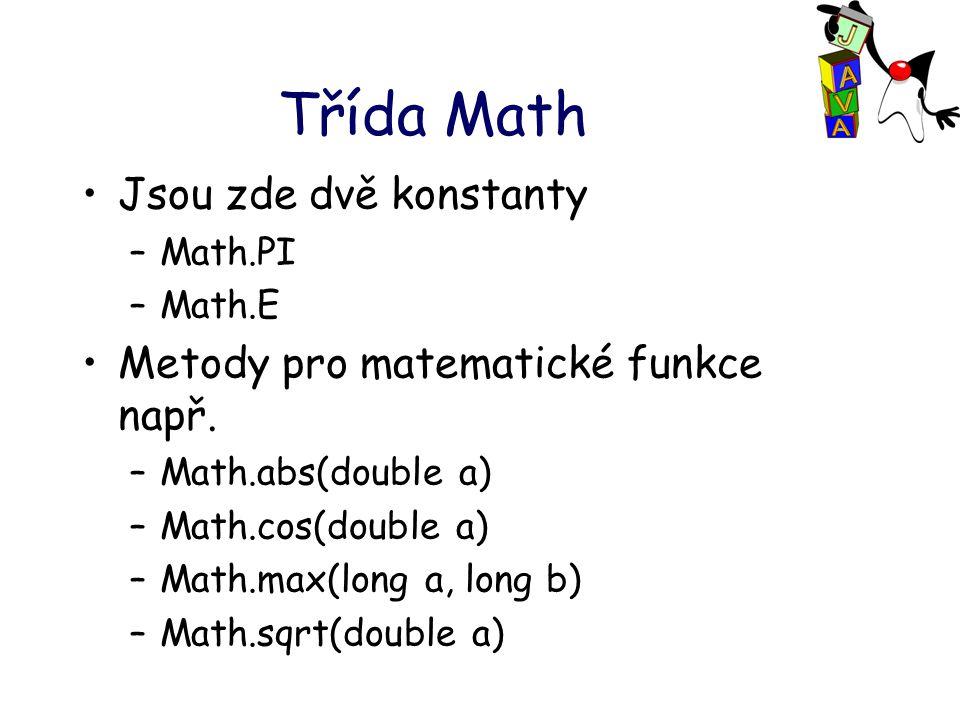 Třída Math Jsou zde dvě konstanty –Math.PI –Math.E Metody pro matematické funkce např.
