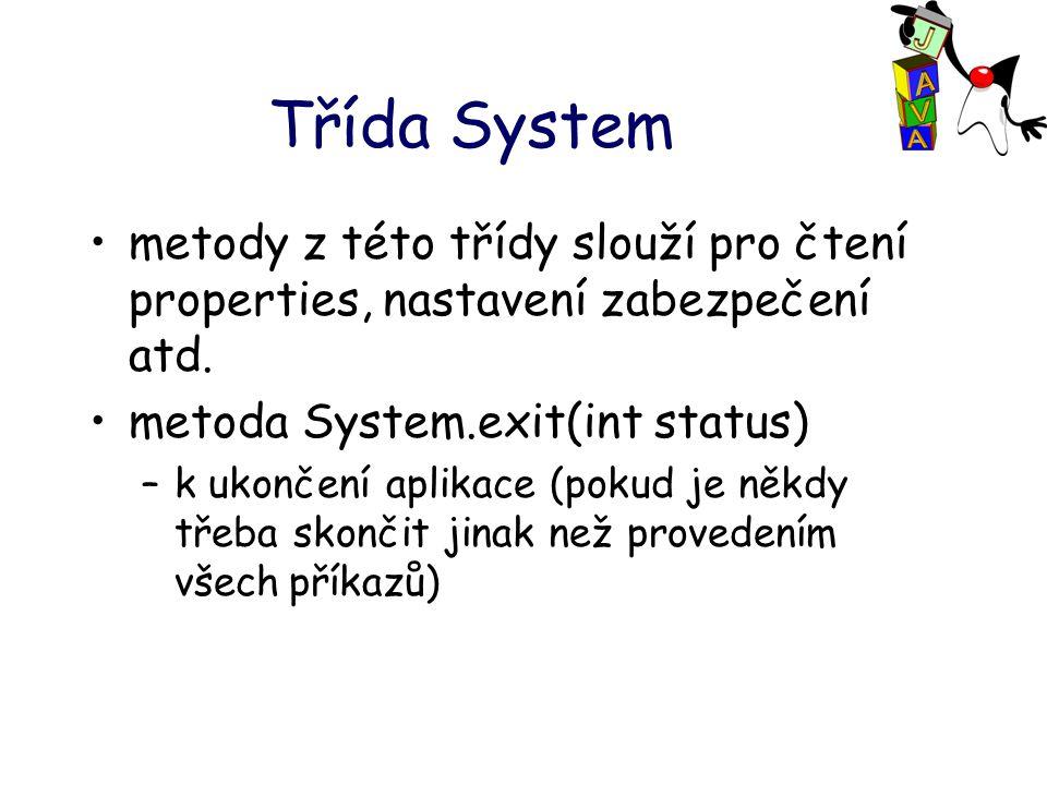 Třída System metody z této třídy slouží pro čtení properties, nastavení zabezpečení atd.