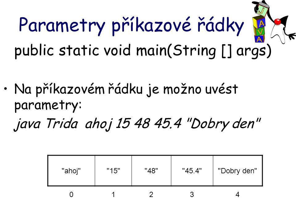 Parametry příkazové řádky public static void main(String [] args) Na příkazovém řádku je možno uvést parametry: java Trida ahoj 15 48 45.4 Dobry den ahoj 15 48 45.4 Dobry den 01234