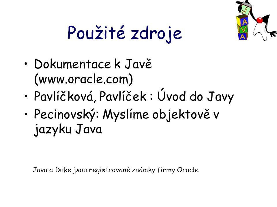Použité zdroje Dokumentace k Javě (www.oracle.com) Pavlíčková, Pavlíček : Úvod do Javy Pecinovský: Myslíme objektově v jazyku Java Java a Duke jsou registrované známky firmy Oracle
