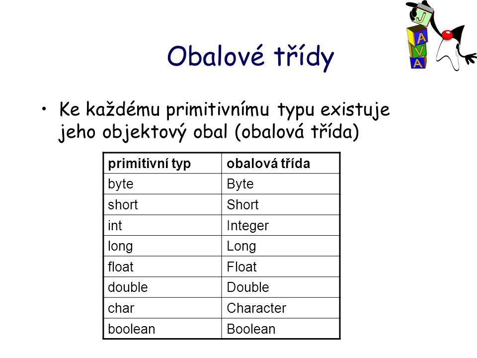 Obalové třídy Ke každému primitivnímu typu existuje jeho objektový obal (obalová třída) primitivní typobalová třída byteByte shortShort intInteger longLong floatFloat doubleDouble charCharacter booleanBoolean