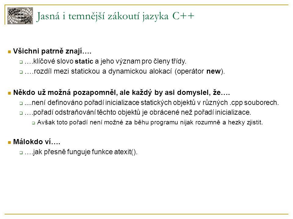 Jasná i temnější zákoutí jazyka C++ Všichni patrně znají….  ….klíčové slovo static a jeho význam pro členy třídy.  ….rozdíl mezi statickou a dynamic