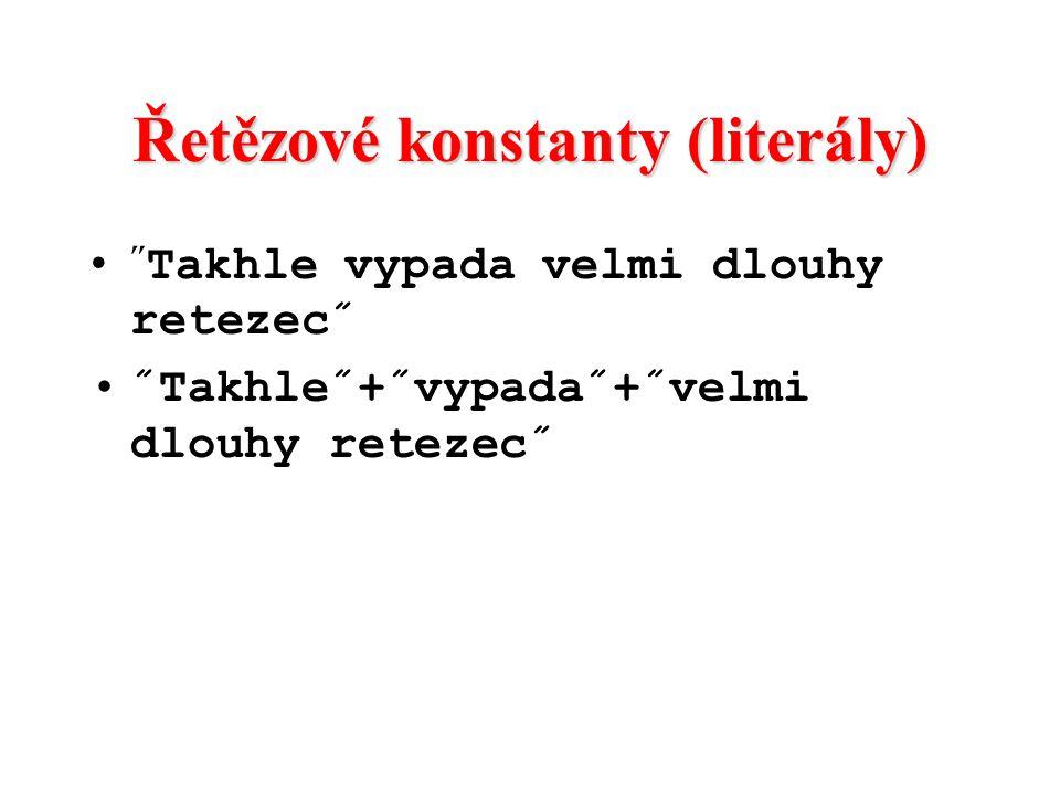 Řetězové konstanty (literály) ˝ Takhle vypada velmi dlouhy retezec˝ ˝Takhle˝+˝vypada˝+˝velmi dlouhy retezec˝