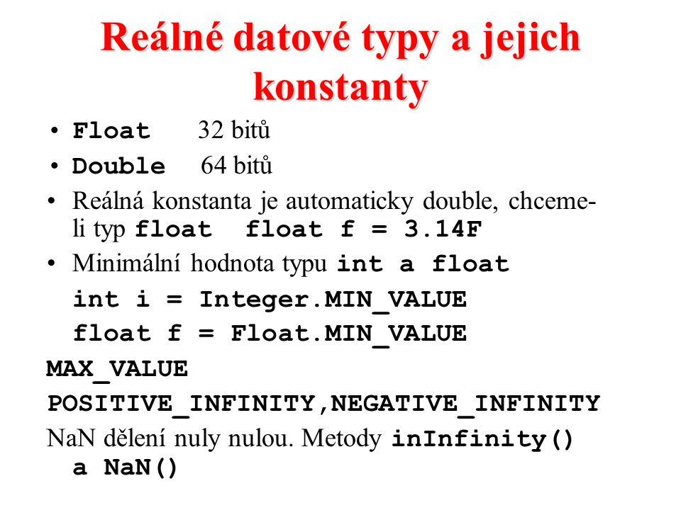 Reálné datové typy a jejich konstanty Float 32 bitů Double 64 bitů Reálná konstanta je automaticky double, chceme- li typ float float f = 3.14F Minimá