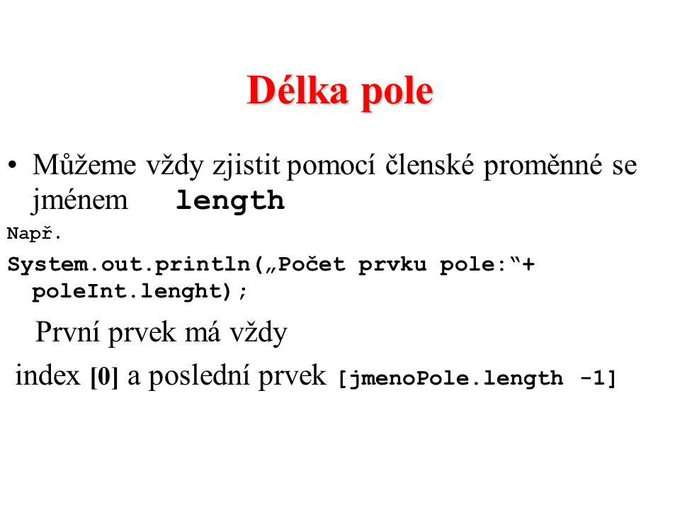 """Délka pole Můžeme vždy zjistit pomocí členské proměnné se jménem length Např. System.out.println(""""Počet prvku pole:""""+ poleInt.lenght); První prvek má"""