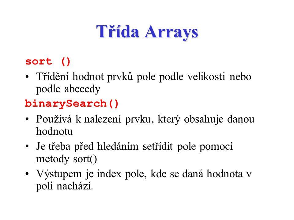 Třída Arrays sort () Třídění hodnot prvků pole podle velikosti nebo podle abecedy binarySearch() Používá k nalezení prvku, který obsahuje danou hodnot