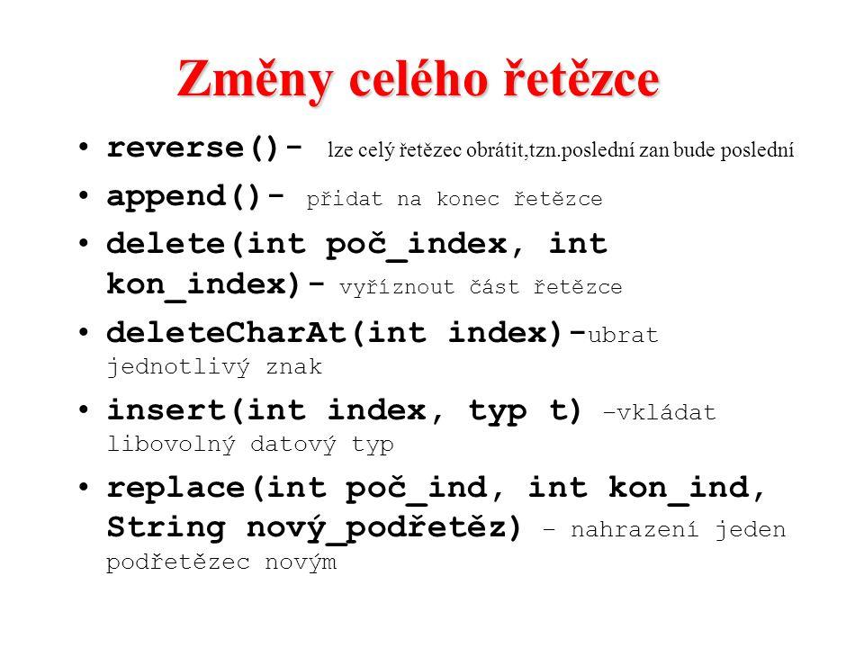 Změny celého řetězce reverse()- lze celý řetězec obrátit,tzn.poslední zan bude poslední append()- přidat na konec řetězce delete(int poč_index, int ko