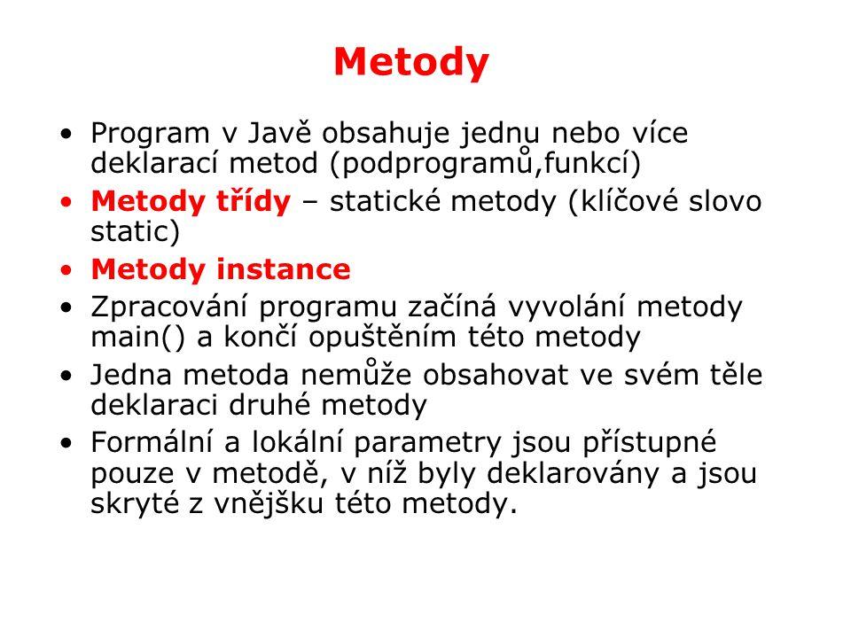 Metody Program v Javě obsahuje jednu nebo více deklarací metod (podprogramů,funkcí) Metody třídy – statické metody (klíčové slovo static) Metody insta