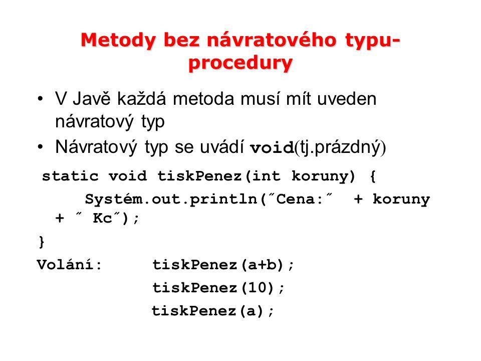 Metody bez návratového typu- procedury V Javě každá metoda musí mít uveden návratový typ Návratový typ se uvádí void ( tj.prázdný ) static void tiskPe
