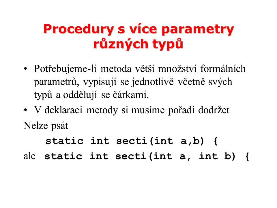 Procedury s více parametry různých typů Potřebujeme-li metoda větší množství formálních parametrů, vypisují se jednotlivě včetně svých typů a oddělují