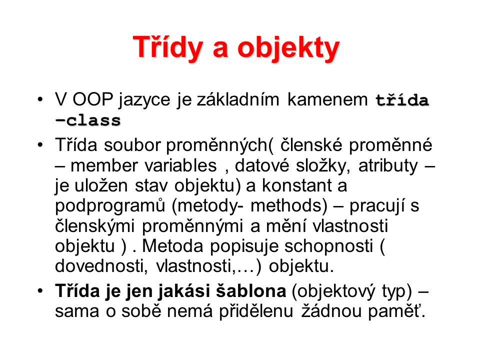 Třídy a objekty třída –classV OOP jazyce je základním kamenem třída –class Třída soubor proměnných( členské proměnné – member variables, datové složky