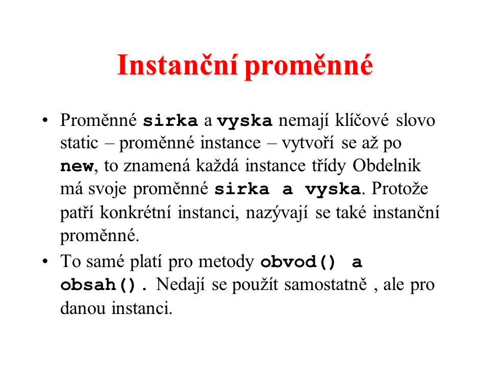 Instanční proměnné Proměnné sirka a vyska nemají klíčové slovo static – proměnné instance – vytvoří se až po new, to znamená každá instance třídy Obde