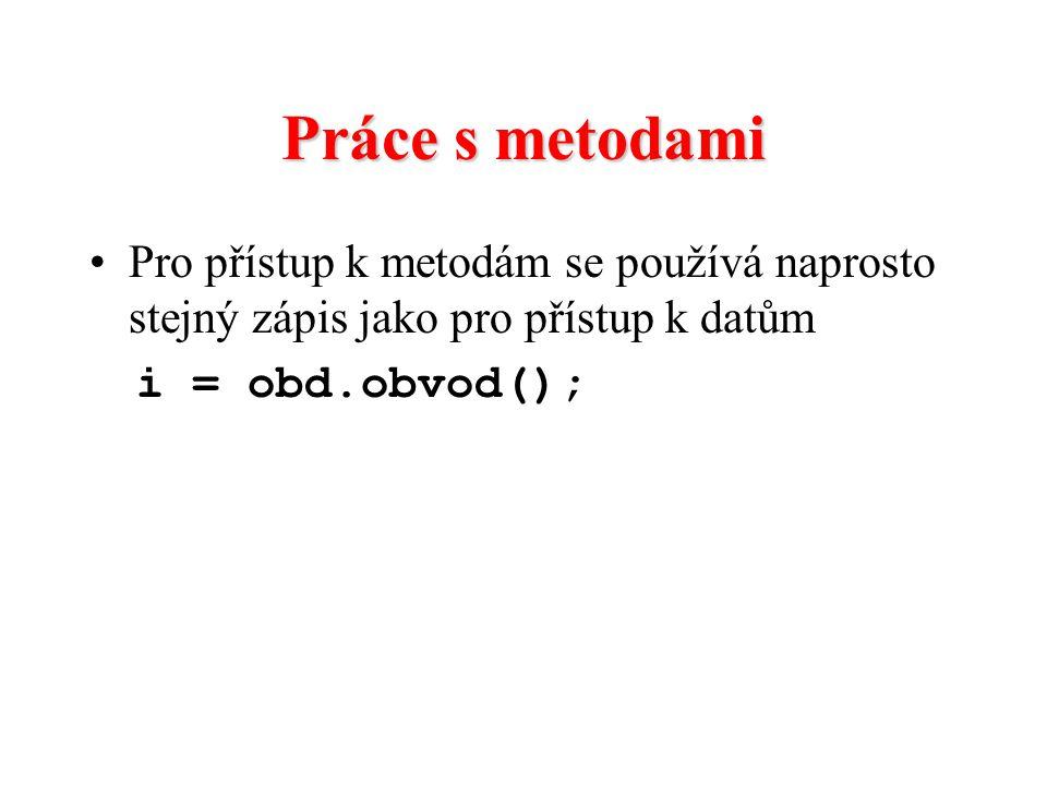 Práce s metodami Pro přístup k metodám se používá naprosto stejný zápis jako pro přístup k datům i = obd.obvod();