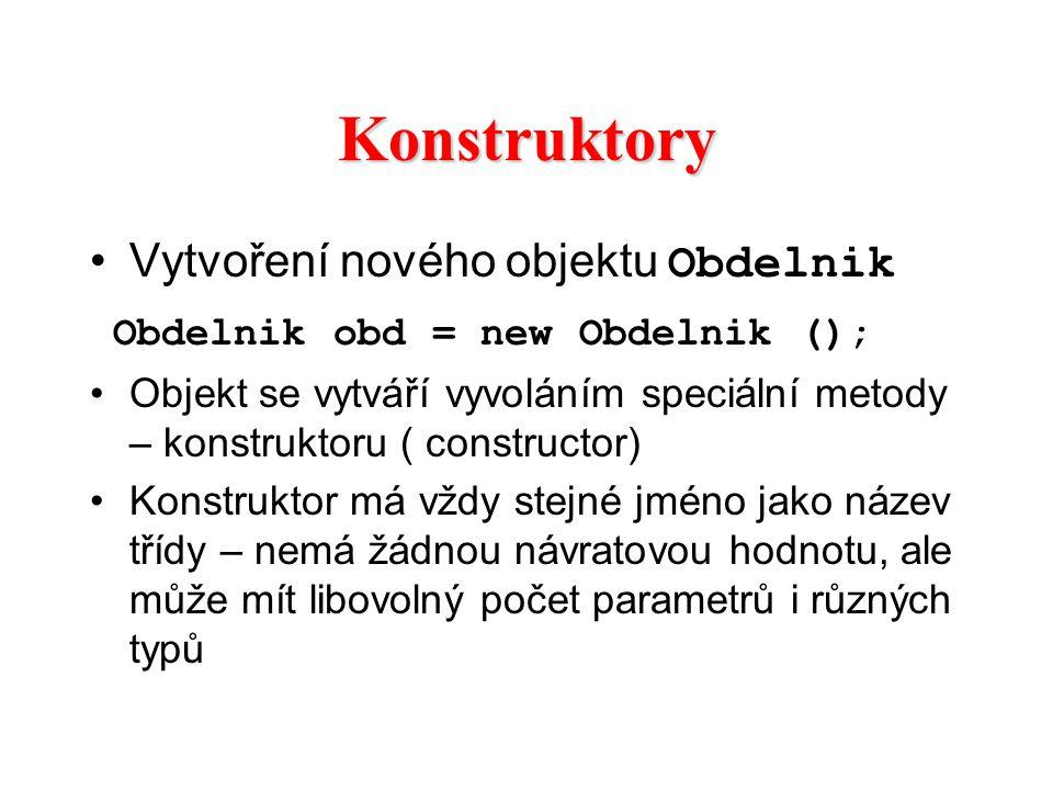 Konstruktory Vytvoření nového objektu Obdelnik Obdelnik obd = new Obdelnik (); Objekt se vytváří vyvoláním speciální metody – konstruktoru ( construct