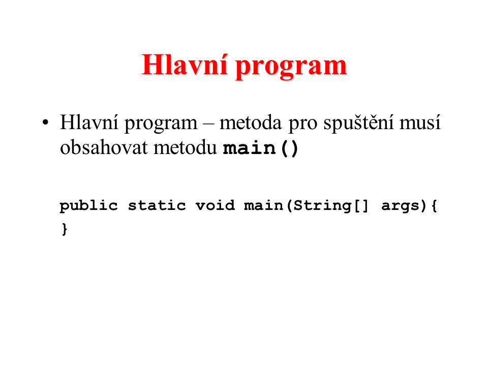 Hlavní program Hlavní program – metoda pro spuštění musí obsahovat metodu main() public static void main(String[] args){ }