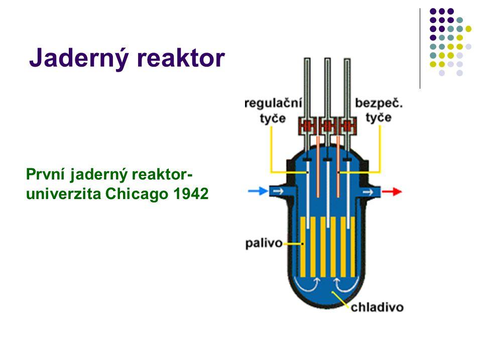 Jaderný reaktor První jaderný reaktor- univerzita Chicago 1942