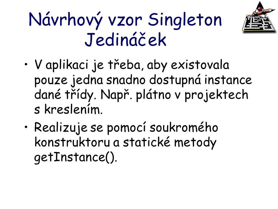 Návrhový vzor Singleton Jedináček V aplikaci je třeba, aby existovala pouze jedna snadno dostupná instance dané třídy. Např. plátno v projektech s kre