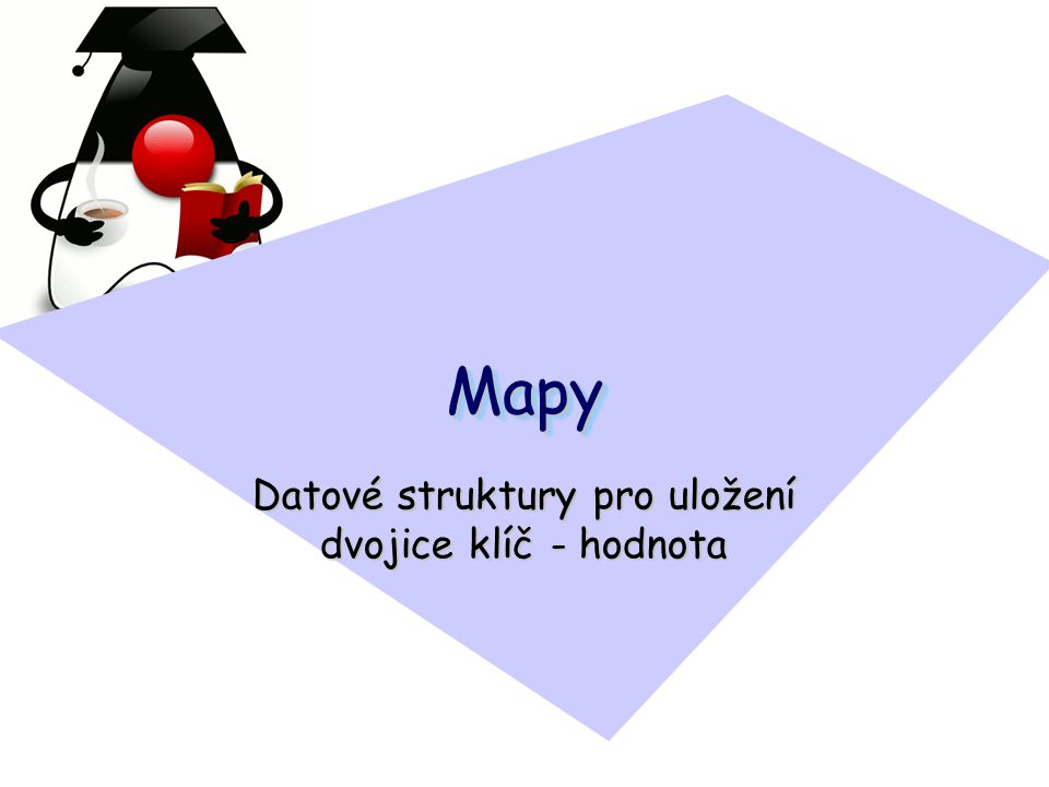 MapyMapy Datové struktury pro uložení dvojice klíč - hodnota