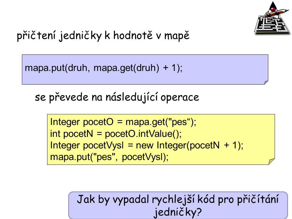 mapa.put(druh, mapa.get(druh) + 1); Integer pocetO = mapa.get(