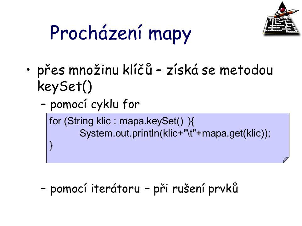 Procházení mapy přes množinu klíčů – získá se metodou keySet() –pomocí cyklu for –pomocí iterátoru – při rušení prvků for (String klic : mapa.keySet()