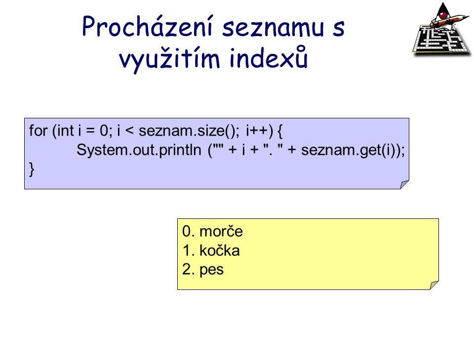 Procházení seznamu s využitím indexů for (int i = 0; i < seznam.size(); i++) { System.out.println (