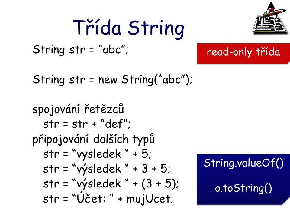 """Třída String String str = """"abc""""; String str = new String(""""abc""""); spojování řetězců str = str + """"def""""; připojování dalších typů str = """"vysledek """" + 5;"""