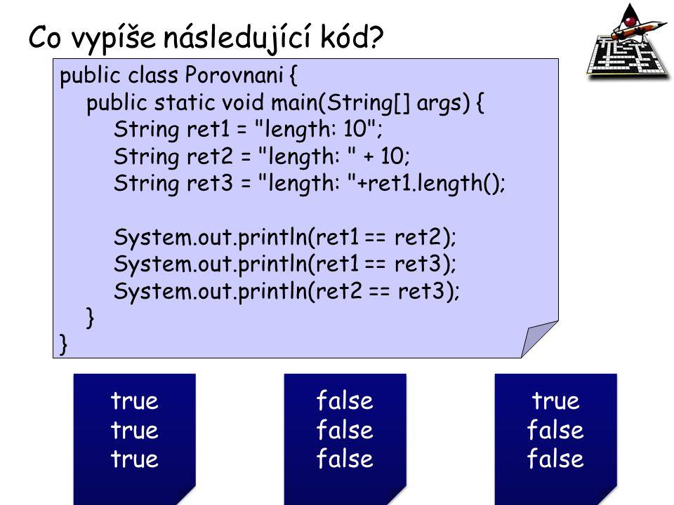 Co vypíše následující kód? public class Porovnani { public static void main(String[] args) { String ret1 =