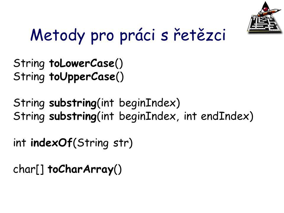 Metody pro práci s řetězci String toLowerCase() String toUpperCase() String substring(int beginIndex) String substring(int beginIndex, int endIndex) i