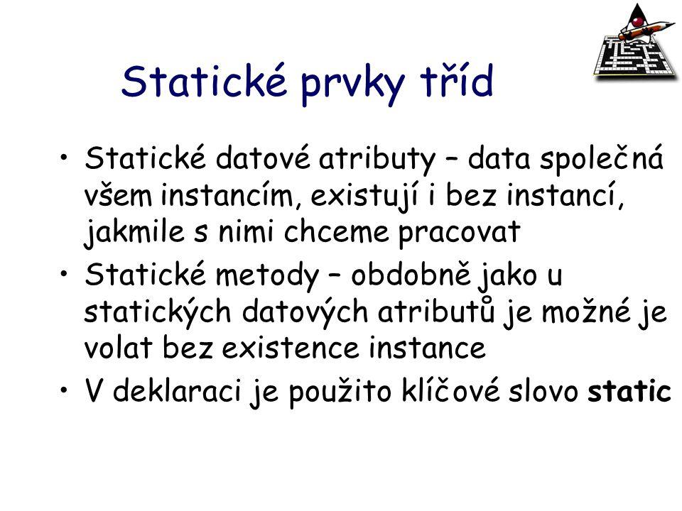 Statické prvky tříd Statické datové atributy – data společná všem instancím, existují i bez instancí, jakmile s nimi chceme pracovat Statické metody –