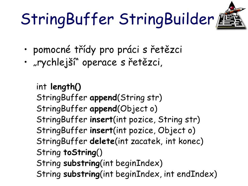 """StringBuffer StringBuilder pomocné třídy pro práci s řetězci """"rychlejší"""" operace s řetězci, int length() StringBuffer append(String str) StringBuffer"""