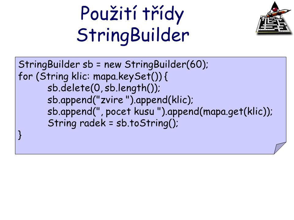 Použití třídy StringBuilder StringBuilder sb = new StringBuilder(60); for (String klic: mapa.keySet()) { sb.delete(0, sb.length()); sb.append(
