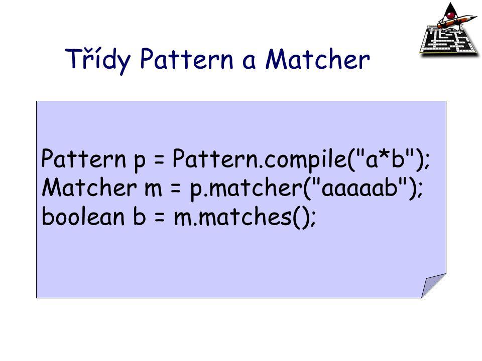 Třídy Pattern a Matcher Pattern p = Pattern.compile(