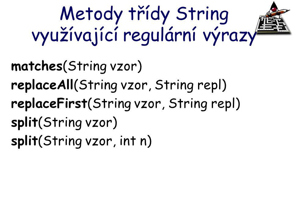 Metody třídy String využívající regulární výrazy matches(String vzor) replaceAll(String vzor, String repl) replaceFirst(String vzor, String repl) spli