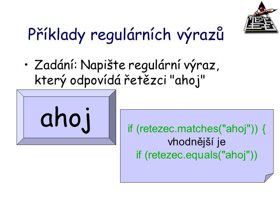 Příklady regulárních výrazů Zadání: Napište regulární výraz, který odpovídá řetězci
