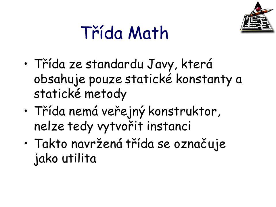 Třída Math Třída ze standardu Javy, která obsahuje pouze statické konstanty a statické metody Třída nemá veřejný konstruktor, nelze tedy vytvořit inst