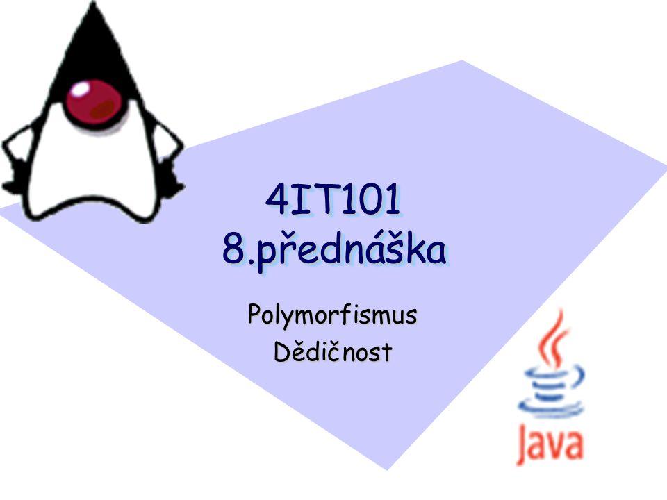 4IT101 8.přednáška PolymorfismusDědičnost