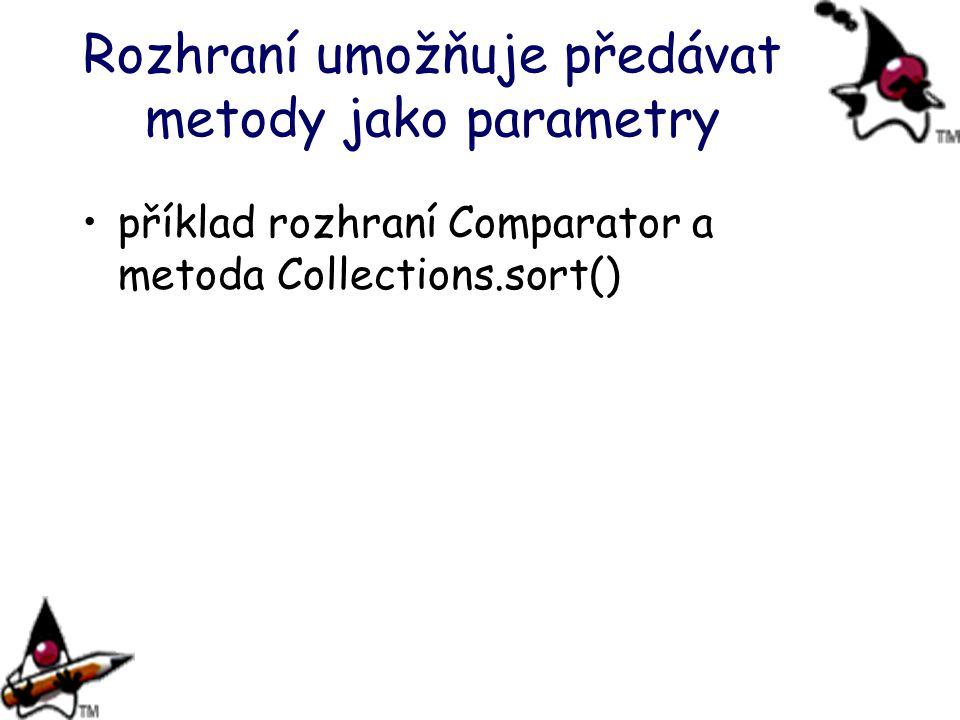 Rozhraní umožňuje předávat metody jako parametry příklad rozhraní Comparator a metoda Collections.sort()